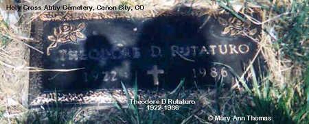RUTATURO, THEODORE D. - Fremont County, Colorado | THEODORE D. RUTATURO - Colorado Gravestone Photos