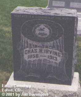 IRVING, CHAS. H. - Weld County, Colorado | CHAS. H. IRVING - Colorado Gravestone Photos
